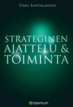 Santalainen, Timo J. - Strateginen ajattelu ja toiminta, ebook