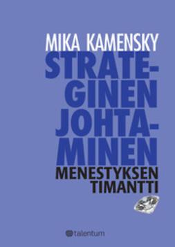 Kamensky, Mika - Strateginen johtaminen - Menestyksen timantti, e-kirja