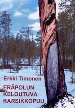 Erkki, Timonen - Eräpolun keloutuva karsikkopuu, e-kirja
