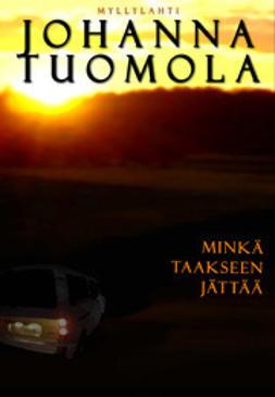 Tuomola, Johanna - Minkä taakseen jättää, e-bok
