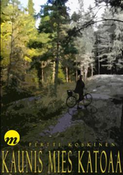 Pertti, Koskinen - Kaunis mies katoaa, e-bok