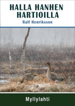 Ralf, Henriksson - Halla hanhen hartioilla, e-kirja