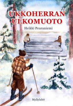 Heikki, Peuraniemi - Ukkoherran ulkomuoto – Metsäheikin muisteloita, e-kirja