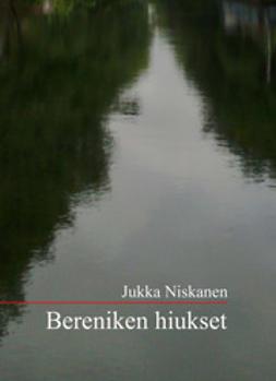 Jukka, Niskanen - Bereniken hiukset, e-bok