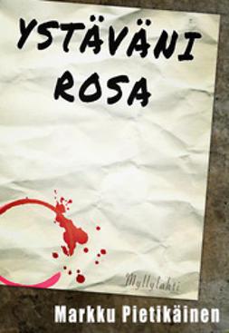 Pietikäinen, Markku - Ystäväni Rosa, e-kirja