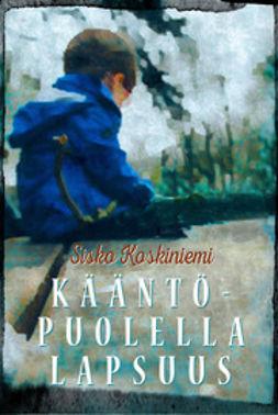 Koskiniemi, Sisko - Kääntöpuolella lapsuus, ebook