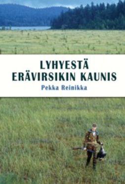 Reinikka, Pekka - Lyhyestä erävirsikin kauni, e-kirja