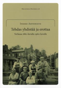 Ahvenisto, Inkeri - Tehdas yhdistää ja erottaa: Verlassa 1880-luvulta 1960-luvulle., e-kirja