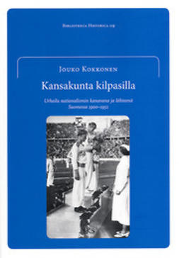 Kokkonen, Jouko - Kansakunta kilpasilla: Urheilu nationalismin kanavana ja lähteenä Suomessa 1900–1952, ebook