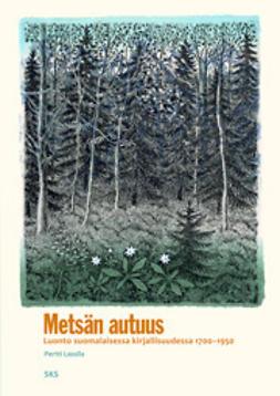 Lassila, Pertti - Metsän autuus. Luonto suomalaisessa kirjallisuudessa 1700-1950, e-kirja