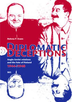 Evans, Helena P. - Diplomatic Deceptions. Anglo-Soviet Relations and Fate of Finland 1944-1948, ebook
