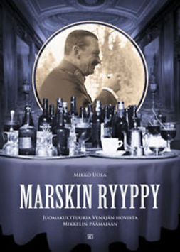Uola, Mikko - Marskin ryyppy. Juomakulttuuria Venäjän hovista Mikkelin päämajaan, ebook