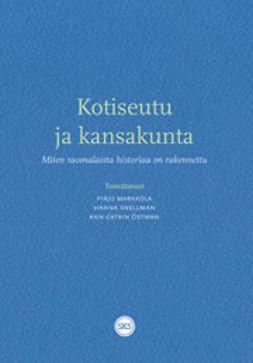 Markkola, Pirjo - Kotiseutu ja kansakunta. Miten suomalaista historiaa on rakennettu, e-kirja