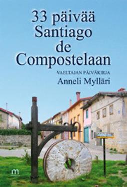Mylläri, Anneli - 33 päivää Santiago de Compostelaan, e-kirja