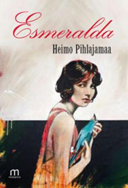 Pihlajamaa, Heimo - Esmeralda, e-kirja