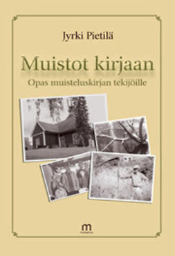 Muistot kirjaan : opas muisteluskirjan tekijöille / Jyrki Pietilä