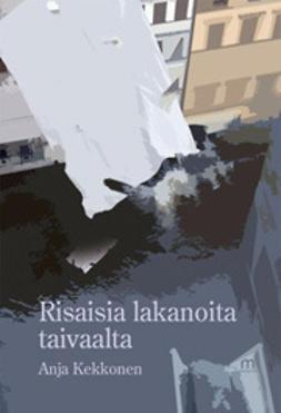 Kekkonen, Anja - Risaisia lakanoita taivaalla, e-kirja