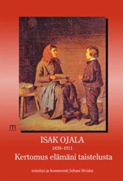 Heiska, Juhani - Isak Ojala 1839-1911, Kertomus elämäni taistelusta, e-kirja