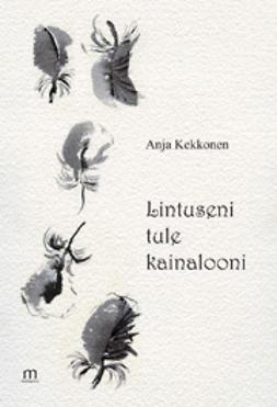 Kekkonen, Anja - Lintuseni tule kainalooni, e-kirja