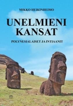 Heikinheimo, Mikko - Unelmieni kansat – polynesialaiset ja intiaanit, e-bok
