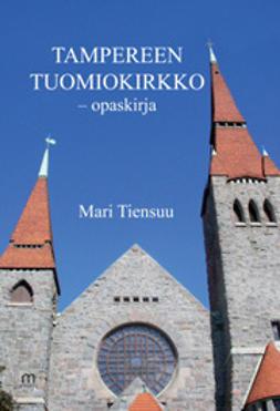 Tiensuu, Mari - Tampereen Tuomiokirkko -opaskirja, e-kirja