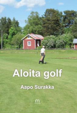 Surakka, Aapo - Aloita golf, ebook