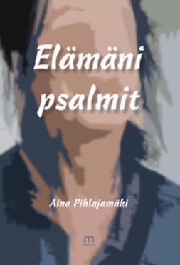 Pihlajamäki, Aino - Elämäni psalmit, e-kirja