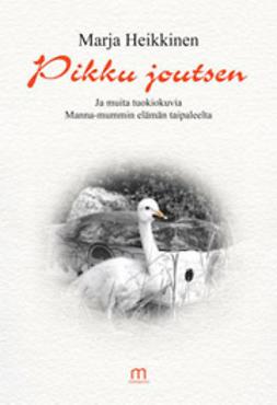Heikkinen, Marja - Pikku joutsen ja muita tuokiokuvia, e-kirja