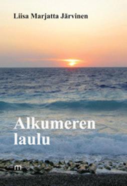 Järvinen, Liisa Marjatta - Alkumeren laulu, e-kirja