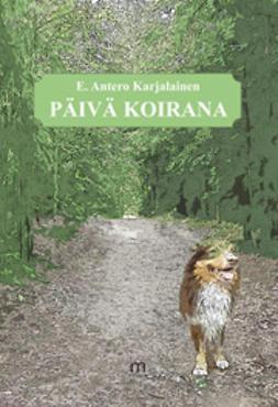 Karjalainen, E. Antero - Päivä koirana, e-kirja