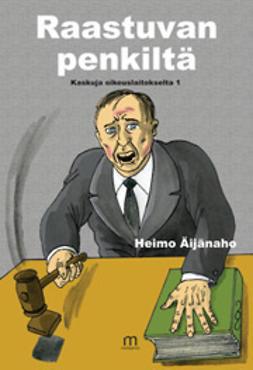 Äijänaho, Heimo - Raastuvan penkiltä - Kaskuja oikeuslaitokselta 1, e-kirja