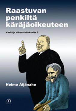 Äijänaho, Heimo - Raastuvan penkiltä käräjäoikeuteen - Kaskuja oikeuslaitokselta 2, e-kirja