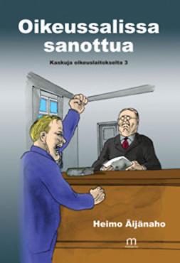 Äijänaho, Heimo - Oikeussalissa sanottua - Kaskuja oikeuslaitokselta 3, e-kirja