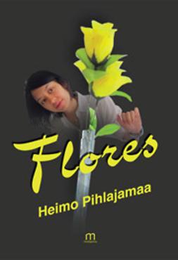 Pihlajamaa, Heimo - Flores, ebook