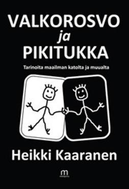 Kaaranen, Heikki - Valkorosvo ja Pikitukka, e-kirja