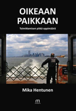Hentunen, Mika - Oikeaan paikkaan – toimittamisen pitkä oppimäärä, e-bok