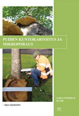 Lindholm, Sari - Puiden kuntokartoitus ja mikroporaus – Opas käytäntöön, e-kirja