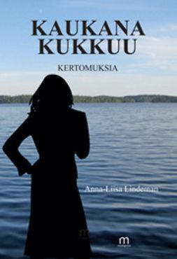 Lindeman, Anna-Liisa - Kaukana kukkuu, e-bok