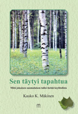 Mäkinen, Kauko K. - Sen täytyi tapahtua - Mitä jokaisen suomalaisen tulisi tietää ksylitolista, e-kirja