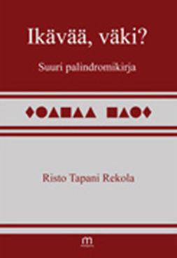 Rekola, Risto Tapani - Ikävää, väki? Suuri palindromikirja, e-kirja