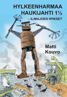 Kouvo, Matti - Hylkeenharmaa Haukijahti 1½ - Ilimajoen Iipikset, e-kirja