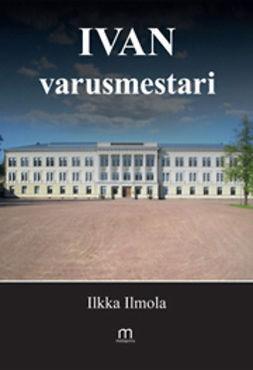 Ilmola, Ilkka - Ivan varusmestari, ebook