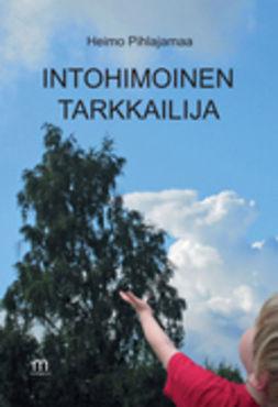 Pihlajamaa, Heimo - Intohimoinen tarkkailija, ebook
