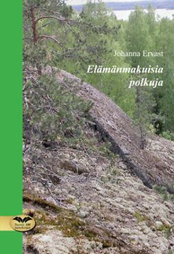 Ervast, Johanna - Elämänmakuisia polkuja, e-bok