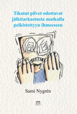 Nygren, Sami - Tikatut pilvet odottavat jälkitarkastusta matkalla pelkistettyyn ihmeeseen, e-kirja