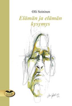 Soininen, Olli - Elämän ja elämän kysymys, ebook