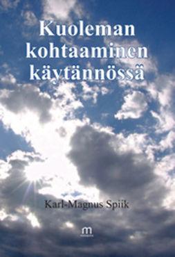 Spiik, Karl-Magnus - Kuoleman kohtaaminen käytännössä, e-kirja
