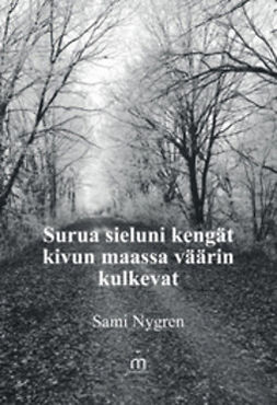 Nygren, Sami - Surua sieluni kengät kivun maassa väärin kulkevat, ebook