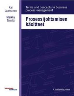 Laamanen, Kai - Prosessijohtamisen käsitteet - Terms and concepts of business process management, e-kirja