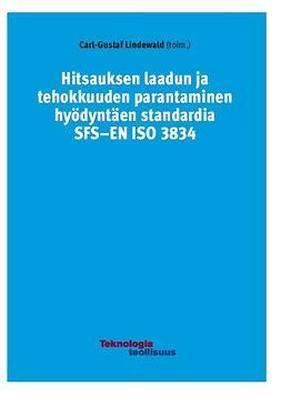 Lindewald, Carl-Gustaf - Hitsauksen laadun ja tehokkuuden parantaminen hyödyntäen standardia SFS-EN ISO 3834, ebook